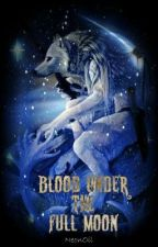 Blood Under The Full Moon by NeonOil