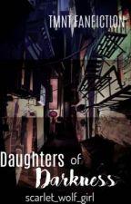 Teenage Mutant Ninja Turtles: Daughters Of Darkness  [TMNT]  by Scarlet_Wolf_Girl