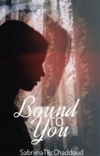Bound To You by SabriinaTkcChaddoud