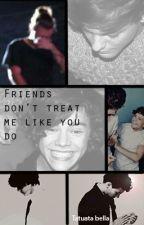 Friends don't treat me like you do by IreneDobori