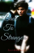 Back To Strangers [Louis Tomlinson] [ON HOLD] by burdenouis