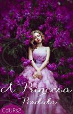 A Princesa Perdida #Wattys2016(Completo) by CdURs2