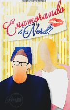 Enamorando al ¿nerd? by XxHoransSyndromexX