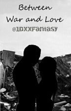 Between War and Love  by 1DxxFantasy