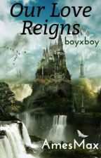 Our Love Reigns boyxboy by AmesMax