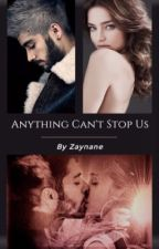 Anything Can't Stop Us by Zaynane