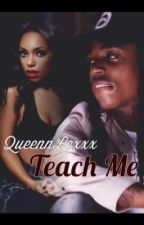 Teach me by queennlexxx