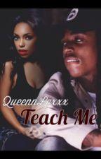Teach me by queennlexxx