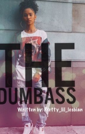 The Dumbass (studxfem)(slow updates) by charmcityprincess