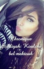 Chronique d'Aliyah : Koulchi Bel Mektoub by Aliciacr7