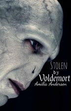 Stolen By Voldemort [On Hold] by AmiliaAndersen