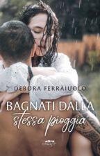BAGNATI DALLA STESSA PIOGGIA #Wattys2016 Winner by Gufetta25