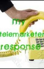 My Telemarketer Response by IvoryAuthor