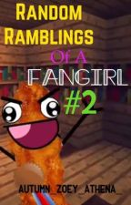 Random Ramblings of A Fangirl 2 by AutumnZoeyAthena