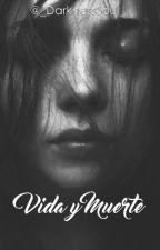 Vida y Muerte  by _DarknessSoul_