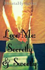 Love Me: Secretly & Sweetly by HinataHyuga122