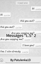 Messages *L.S* 2 by luv_my_tommo