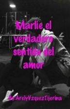 MARLIE, el verdadero sentido del amor (Terminada)  by ArelyVzquezTijerina