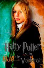 La hija de Voldemort (harry potter) EDITANDO by Mia-Gomez