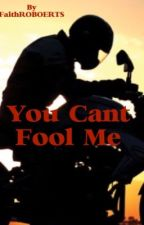 You Can't Fool Me by Fa1thR0b3rt5