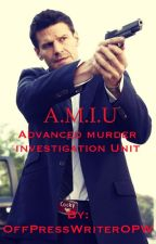 A.M.I.U: Advanced Murder Investigation Unit by OffPressWriterOPW