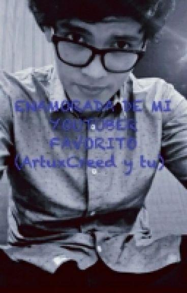 ENAMORADA DE MI YOUTUBER FAVORITO (ArtuxCreed y tu)