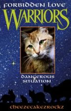 Warrior Cats: Forbidden love #1; Dangerous Situation (Completed, not edited) by cheezecakezrockz