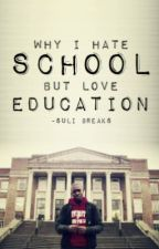 Why I Hate School But Love Education by MuchMoreMuchier