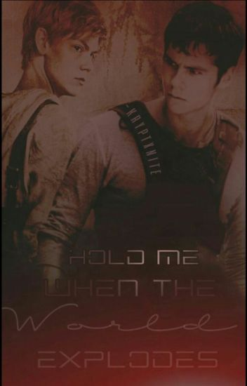 Hold me when the world explodes//Newtmas *slow updates*