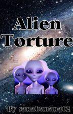 Alien Torture by sanabanana02