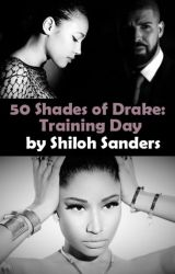50 Shades of Drake: Training Day by Shi1ohSanders
