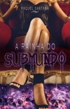 A Rainha do Submundo ( Continuando...) by RaquelSantana04