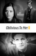 Oblivious To Her. by Claraandthedoctor