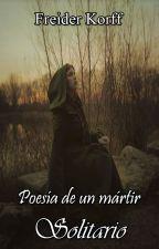 Poesía de un mártir solitario by Freider_FJC