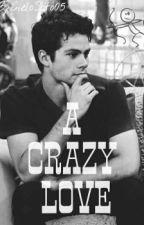 A Crazy Love. (Dylan O'brien y tu) by CieloSoto05