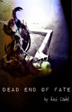 Dead End of Fate by alora1999