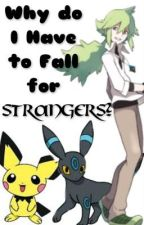 Why Do I Have To Fall For Strangers? Pokemon Watty Award Entry. by Umbreon12