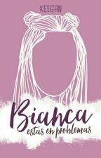 Bianca, estás en problemas by lKEEGANl