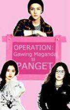 Operation:Gawing Maganda si Panget by LyzzaMae21