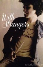 With Strangers  by charlottehealy