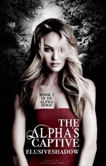 The Alpha's Captive. [Voltooid] ✔️