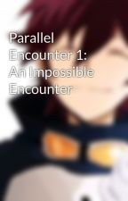 Parallel Encounter 1: An Impossible Encounter by dissonantnotes
