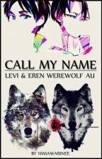 Call My Name - Levi/Eren (Werewolf AU) - AoT/SnK by c-heulwen
