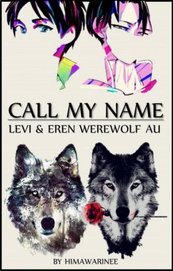 Call My Name - Levi/Eren (Werewolf AU) - AoT/SnK