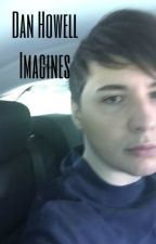 Dan Howell ~ Imagines by thenutellanani