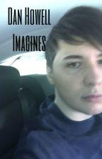 Dan Howell ~ Imagines by thenutellanani