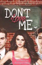 Don't love me  by rehanalovesyouall