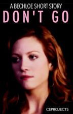 Don't Go [Bechloe, Short Story] by CEProjects