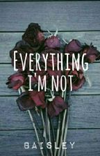 Everything I'm Not (Soon) by baisley