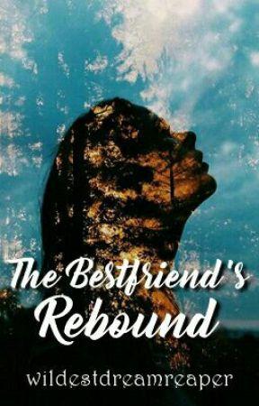 The Bestfriend's Rebound (COMPLETED) by wildestdreamreaper